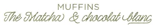 Tippy.fr - Muffins au thé Matcha & chocolat blanc